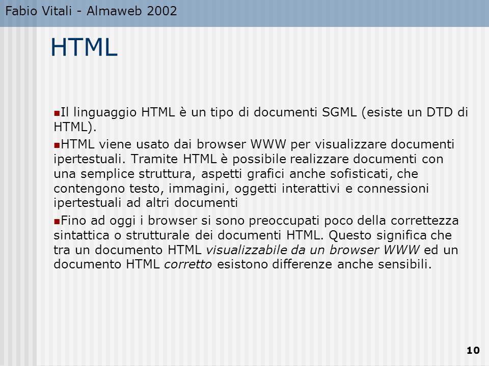 Fabio Vitali - Almaweb 2002 10 HTML Il linguaggio HTML è un tipo di documenti SGML (esiste un DTD di HTML).
