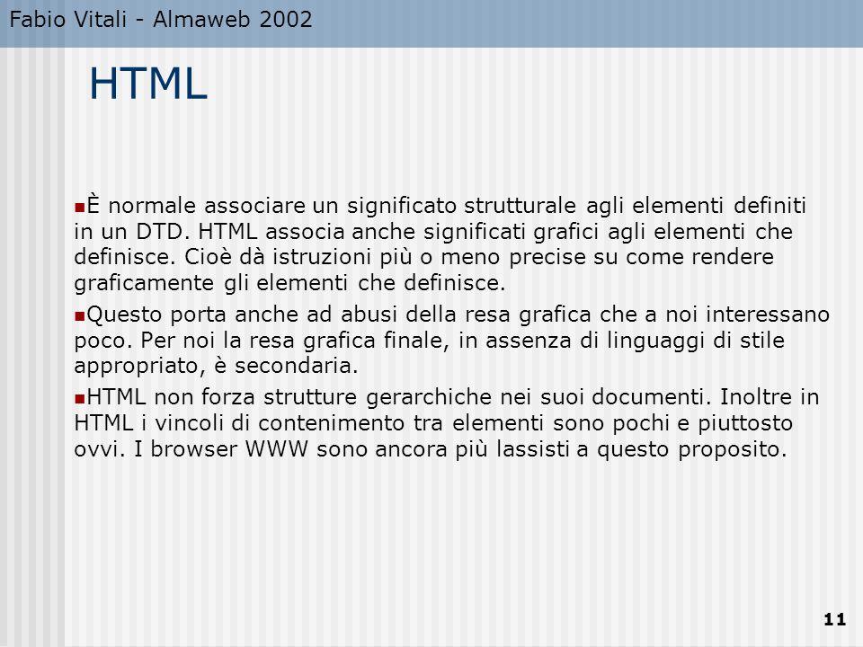 Fabio Vitali - Almaweb 2002 11 HTML È normale associare un significato strutturale agli elementi definiti in un DTD.