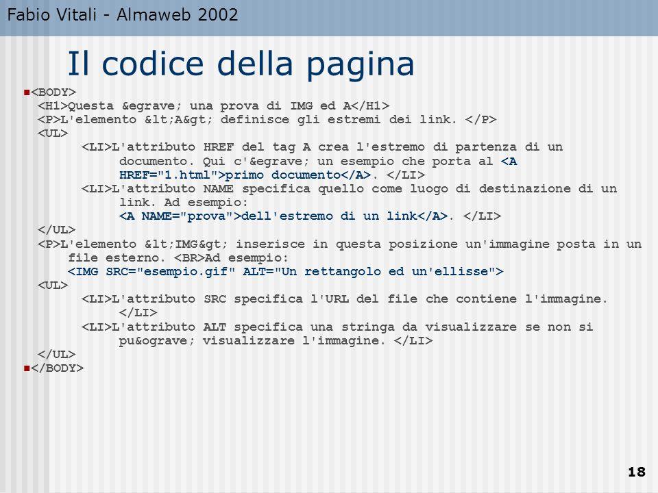 Fabio Vitali - Almaweb 2002 18 Il codice della pagina Questa è una prova di IMG ed A L elemento <A> definisce gli estremi dei link.