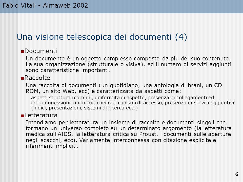 Fabio Vitali - Almaweb 2002 7 Il markup Quando un autore scrive qualcosa, aggiunge del markup , ovvero dei segni esterni al contenuto del documento che indicano effetti sul testo.