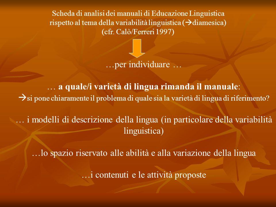 …per individuare … … a quale/i varietà di lingua rimanda il manuale:  si pone chiaramente il problema di quale sia la varietà di lingua di riferiment