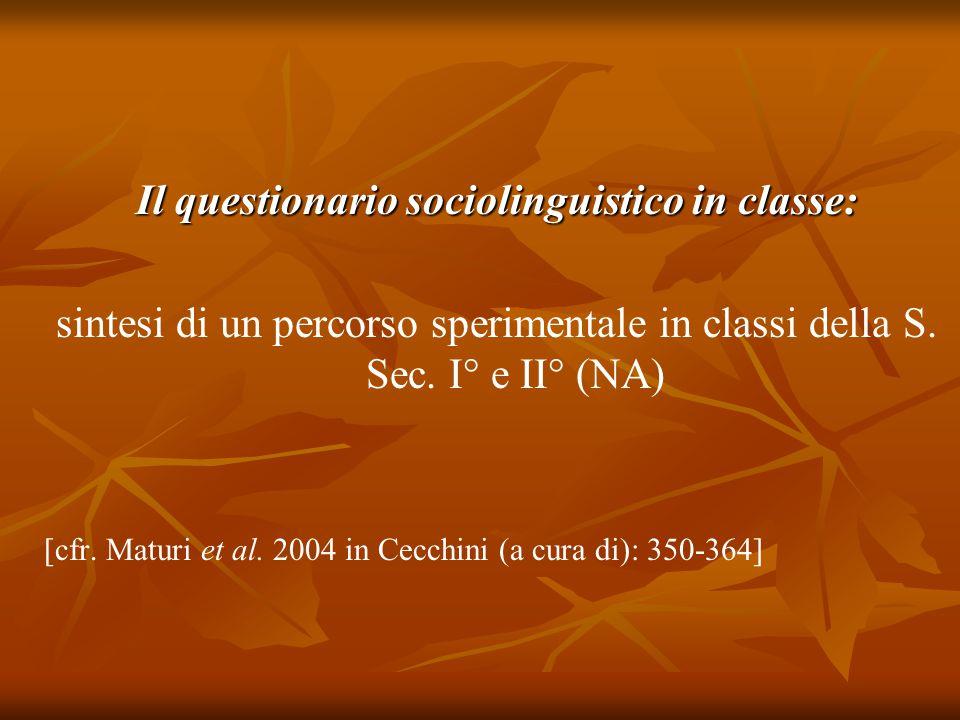 Il questionario sociolinguistico in classe: sintesi di un percorso sperimentale in classi della S. Sec. I° e II° (NA) [cfr. Maturi et al. 2004 in Cecc
