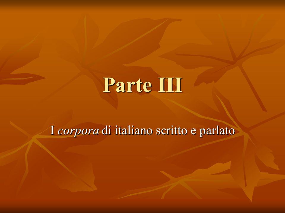 Parte III I corpora di italiano scritto e parlato