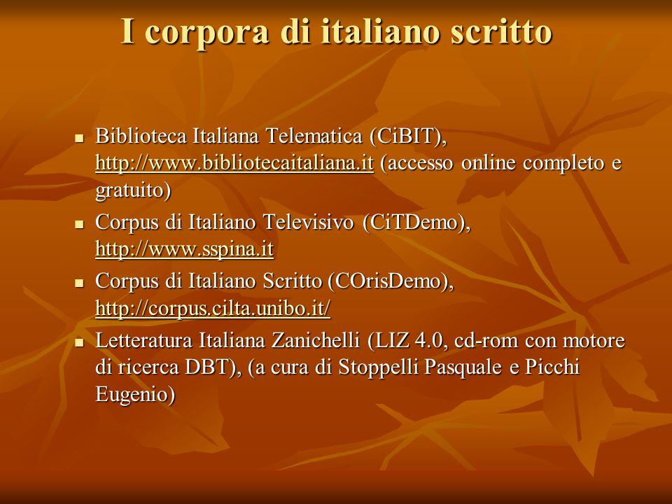 I corpora di italiano scritto Biblioteca Italiana Telematica (CiBIT), http://www.bibliotecaitaliana.it (accesso online completo e gratuito) Biblioteca