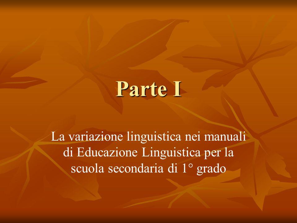 Parte I La variazione linguistica nei manuali di Educazione Linguistica per la scuola secondaria di 1° grado