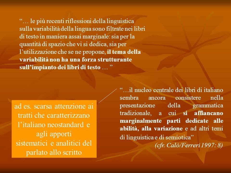 """""""… le più recenti riflessioni della linguistica sulla variabilità della lingua sono filtrate nei libri di testo in maniera assai marginale: sia per la"""