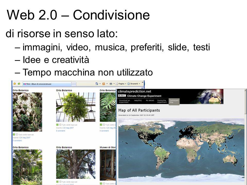 Web 2.0 – Condivisione di risorse in senso lato: –immagini, video, musica, preferiti, slide, testi –Idee e creatività –Tempo macchina non utilizzato