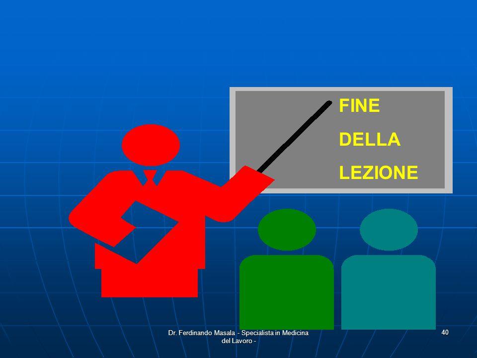 Dr. Ferdinando Masala - Specialista in Medicina del Lavoro - 40 FINE DELLA LEZIONE