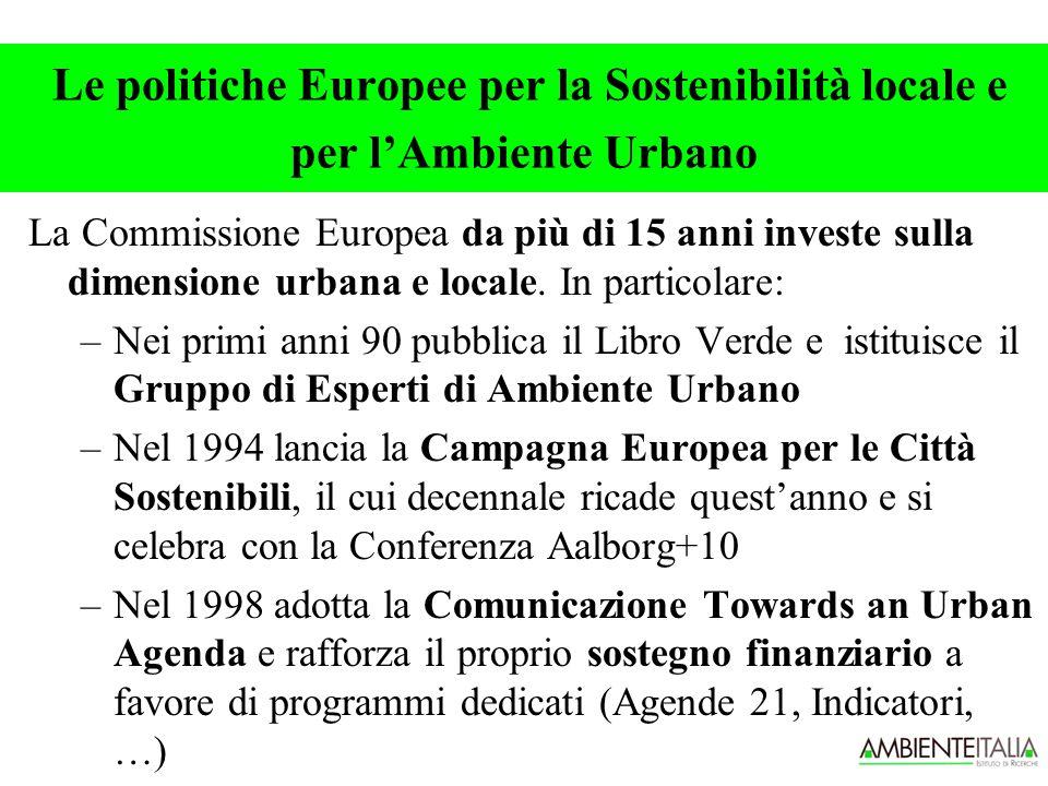Le politiche Europee per la Sostenibilità locale e per l'Ambiente Urbano La Commissione Europea da più di 15 anni investe sulla dimensione urbana e locale.