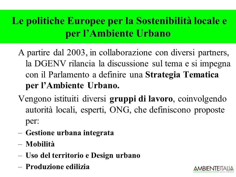 Le politiche Europee per la Sostenibilità locale e per l'Ambiente Urbano A partire dal 2003, in collaborazione con diversi partners, la DGENV rilancia la discussione sul tema e si impegna con il Parlamento a definire una Strategia Tematica per l'Ambiente Urbano.