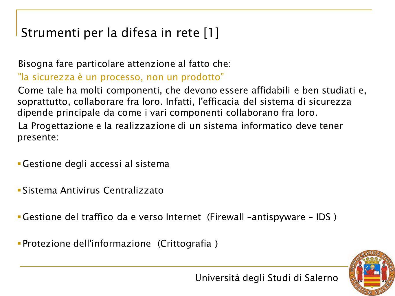 Università degli Studi di Salerno Bisogna fare particolare attenzione al fatto che: la sicurezza è un processo, non un prodotto Come tale ha molti componenti, che devono essere affidabili e ben studiati e, soprattutto, collaborare fra loro.