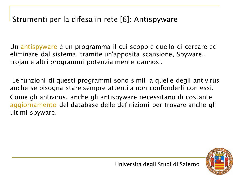 Università degli Studi di Salerno Un antispyware è un programma il cui scopo è quello di cercare ed eliminare dal sistema, tramite un apposita scansione, Spyware,, trojan e altri programmi potenzialmente dannosi.