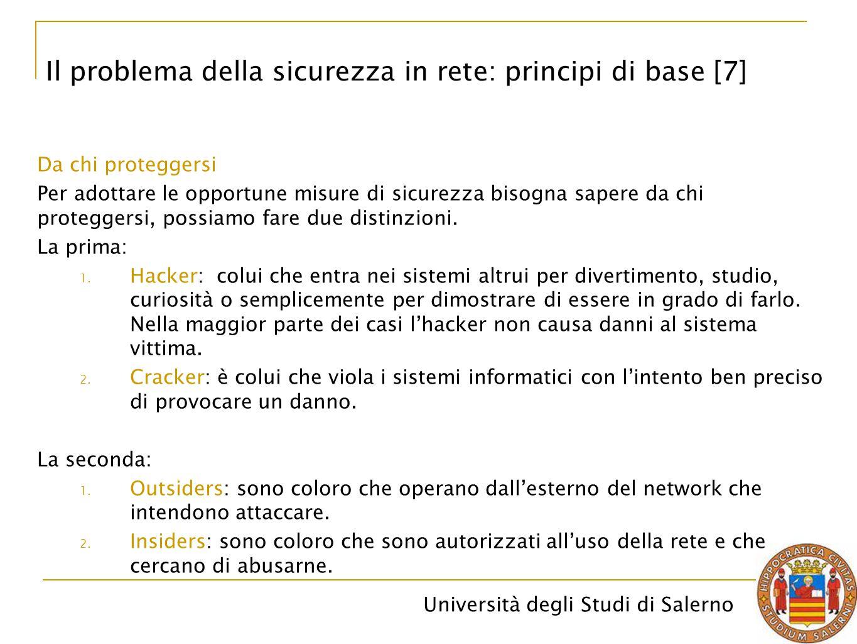 Università degli Studi di Salerno Da chi proteggersi Per adottare le opportune misure di sicurezza bisogna sapere da chi proteggersi, possiamo fare due distinzioni.