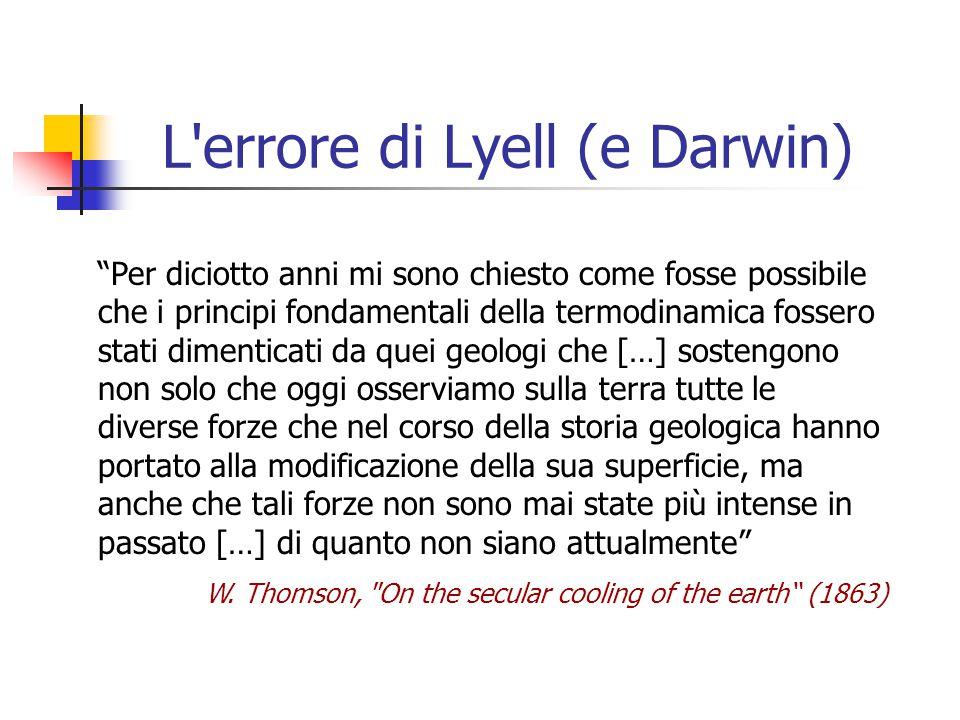 """L'errore di Lyell (e Darwin) """"Per diciotto anni mi sono chiesto come fosse possibile che i principi fondamentali della termodinamica fossero stati dim"""