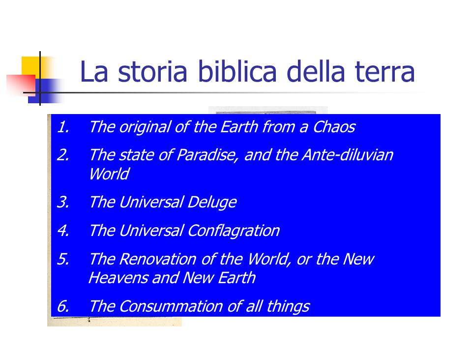 La storia biblica della terra 1681 Thomas Burnet (1635-1715) 1.The original of the Earth from a Chaos 2.The state of Paradise, and the Ante-diluvian W
