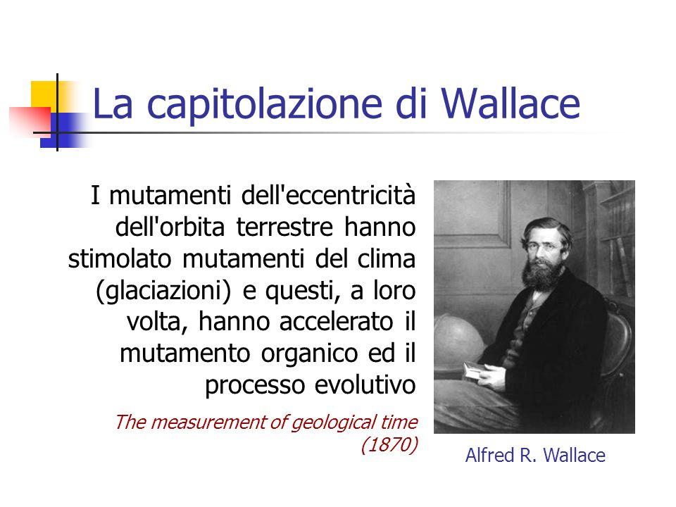 La capitolazione di Wallace I mutamenti dell'eccentricità dell'orbita terrestre hanno stimolato mutamenti del clima (glaciazioni) e questi, a loro vol