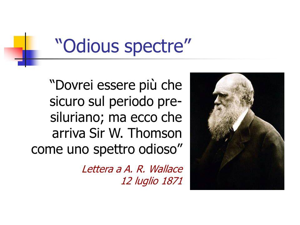 """""""Odious spectre"""" """"Dovrei essere più che sicuro sul periodo pre- siluriano; ma ecco che arriva Sir W. Thomson come uno spettro odioso"""" Lettera a A. R."""