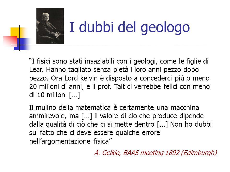 """I dubbi del geologo """"I fisici sono stati insaziabili con i geologi, come le figlie di Lear. Hanno tagliato senza pietà i loro anni pezzo dopo pezzo. O"""