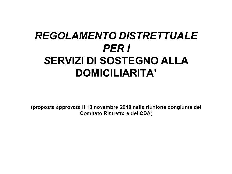 REGOLAMENTO DISTRETTUALE PER I SERVIZI DI SOSTEGNO ALLA DOMICILIARITA' (proposta approvata il 10 novembre 2010 nella riunione congiunta del Comitato Ristretto e del CDA)