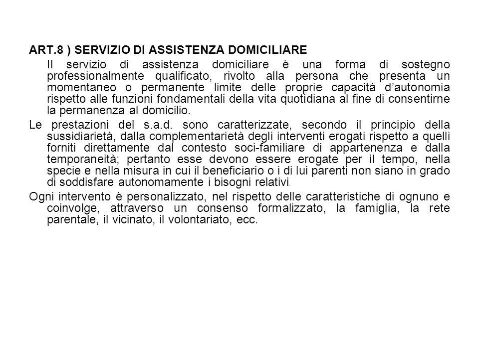 ART.8 ) SERVIZIO DI ASSISTENZA DOMICILIARE Il servizio di assistenza domiciliare è una forma di sostegno professionalmente qualificato, rivolto alla p