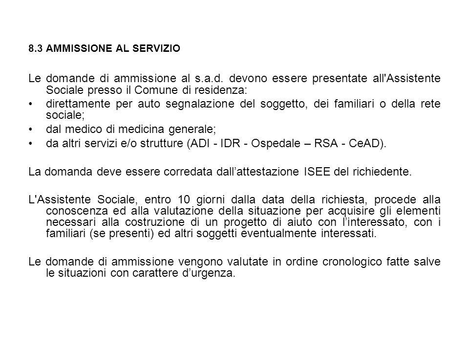 8.3 AMMISSIONE AL SERVIZIO Le domande di ammissione al s.a.d. devono essere presentate all'Assistente Sociale presso il Comune di residenza: direttame