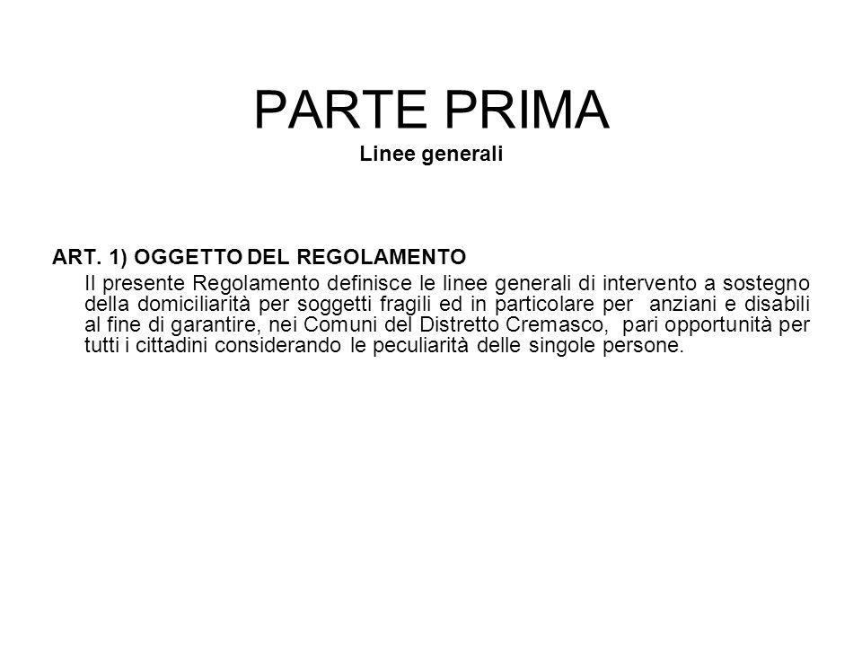 PARTE PRIMA Linee generali ART. 1) OGGETTO DEL REGOLAMENTO Il presente Regolamento definisce le linee generali di intervento a sostegno della domicili