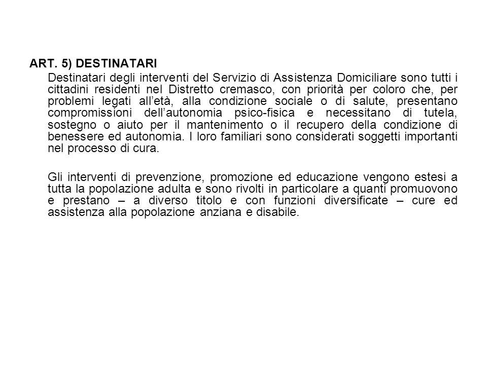 ART. 5) DESTINATARI Destinatari degli interventi del Servizio di Assistenza Domiciliare sono tutti i cittadini residenti nel Distretto cremasco, con p