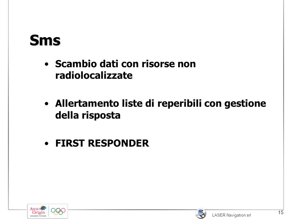 LASER Navigation srl 15 Sms Scambio dati con risorse non radiolocalizzate Allertamento liste di reperibili con gestione della risposta FIRST RESPONDER