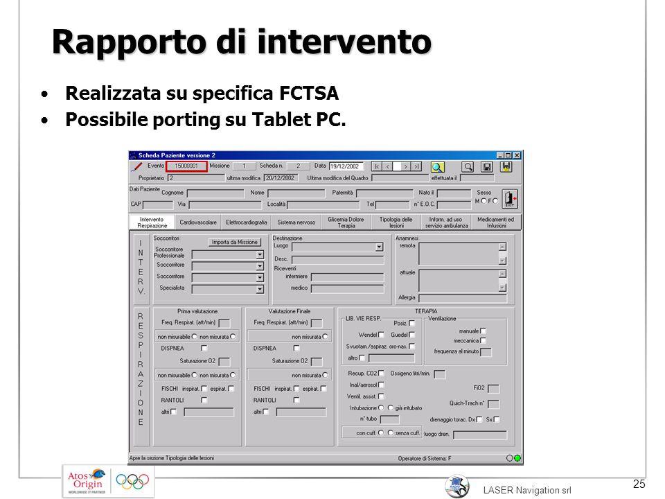 LASER Navigation srl 25 Rapporto di intervento Realizzata su specifica FCTSA Possibile porting su Tablet PC.