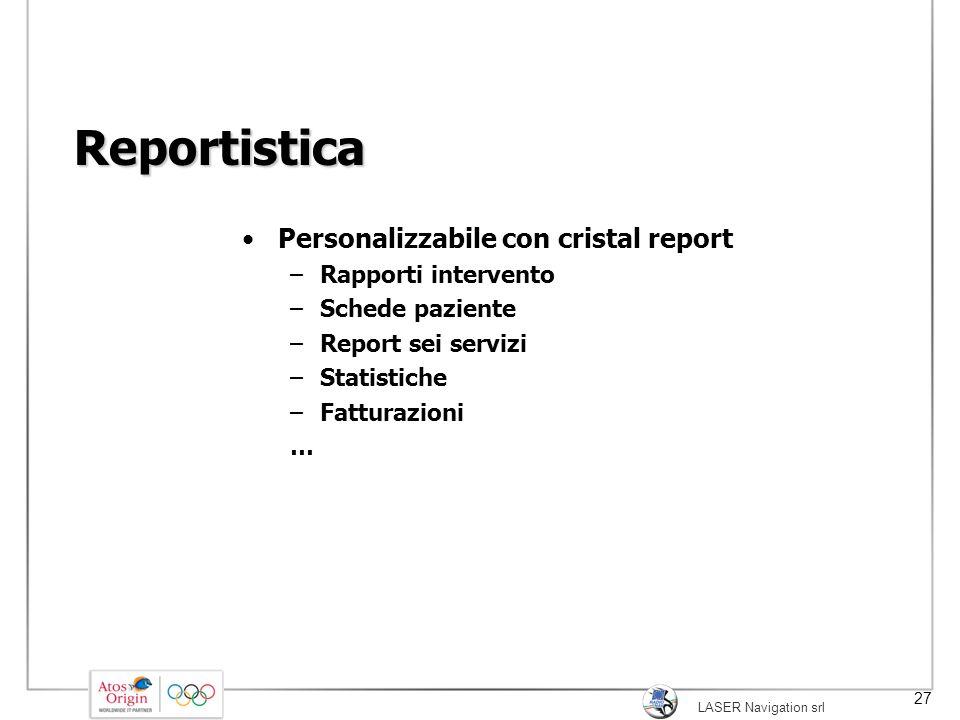 LASER Navigation srl 27 Reportistica Personalizzabile con cristal report –Rapporti intervento –Schede paziente –Report sei servizi –Statistiche –Fattu