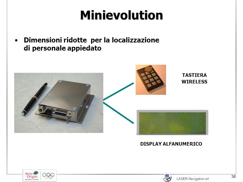 LASER Navigation srl 36 Minievolution Dimensioni ridotte per la localizzazione di personale appiedato DISPLAY ALFANUMERICO TASTIERA WIRELESS