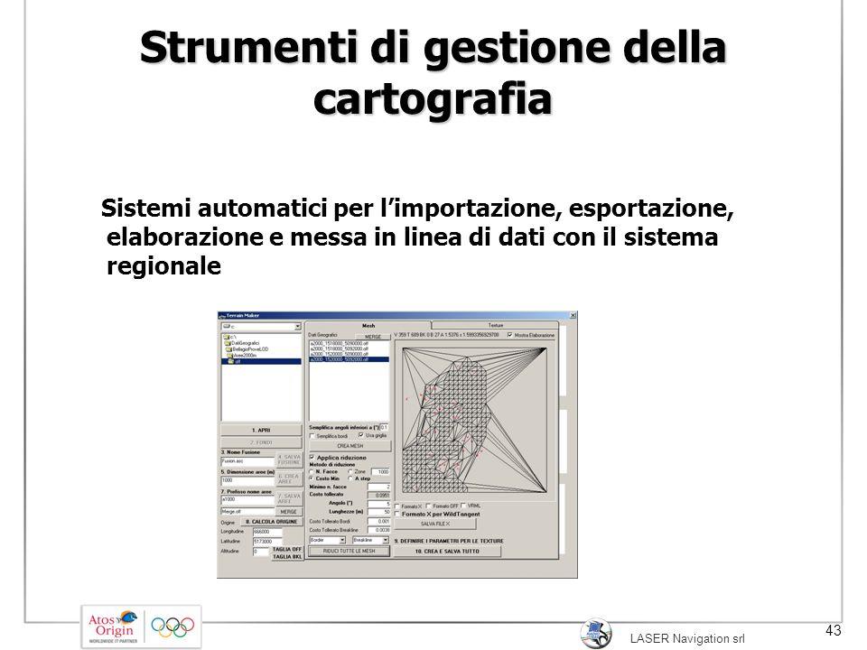 LASER Navigation srl 43 Strumenti di gestione della cartografia Sistemi automatici per l'importazione, esportazione, elaborazione e messa in linea di