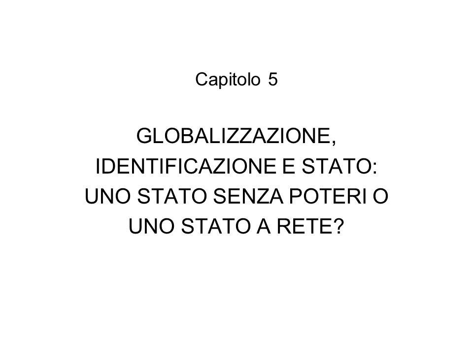 Capitolo 5 GLOBALIZZAZIONE, IDENTIFICAZIONE E STATO: UNO STATO SENZA POTERI O UNO STATO A RETE
