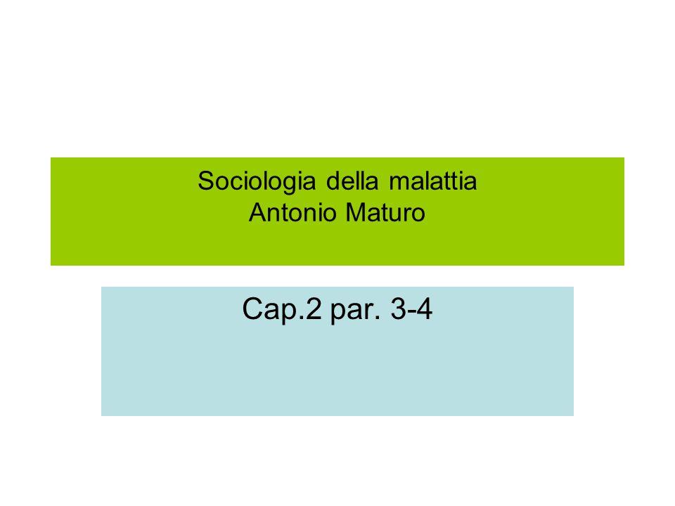 Sociologia della malattia Antonio Maturo Cap.2 par. 3-4