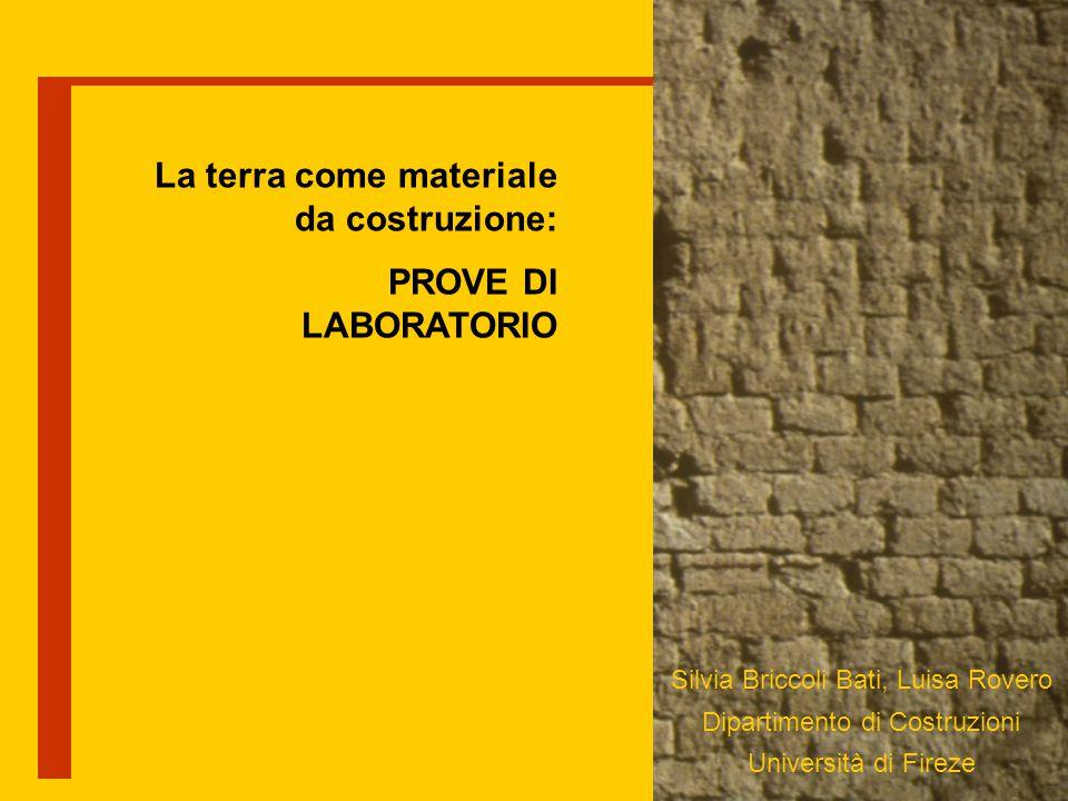 La terra come materiale da costruzione: PROVE DI LABORATORIO Silvia Briccoli Bati, Luisa Rovero Dipartimento di Costruzioni Università di Fireze