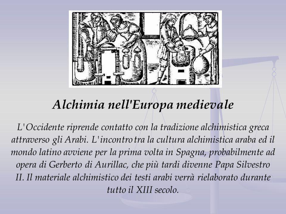Alchimia nell'Europa medievale L'Occidente riprende contatto con la tradizione alchimistica greca attraverso gli Arabi. L'incontro tra la cultura alch
