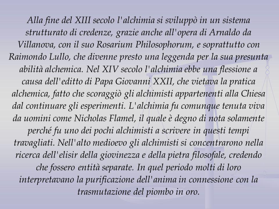 Alla fine del XIII secolo l'alchimia si sviluppò in un sistema strutturato di credenze, grazie anche all'opera di Arnaldo da Villanova, con il suo Ros