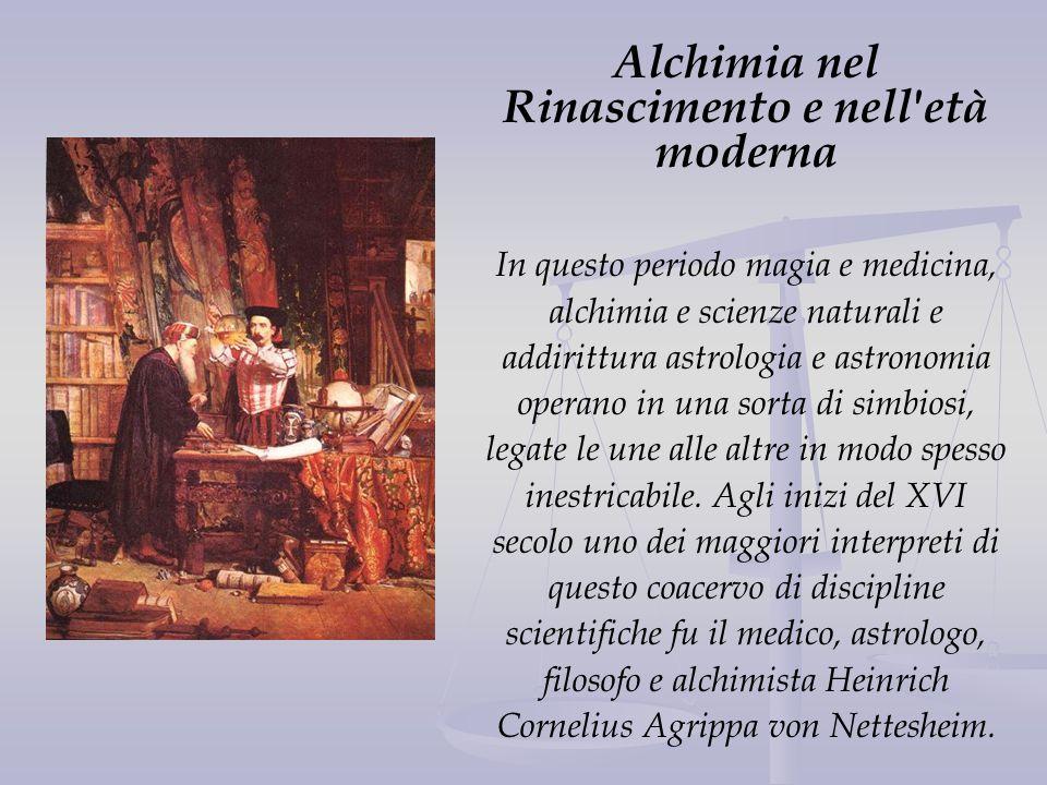 Alchimia nel Rinascimento e nell'età moderna In questo periodo magia e medicina, alchimia e scienze naturali e addirittura astrologia e astronomia ope