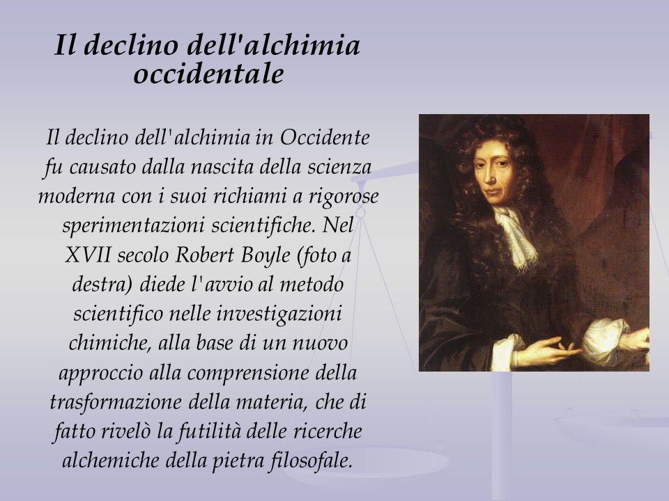Il declino dell'alchimia occidentale Il declino dell'alchimia in Occidente fu causato dalla nascita della scienza moderna con i suoi richiami a rigoro