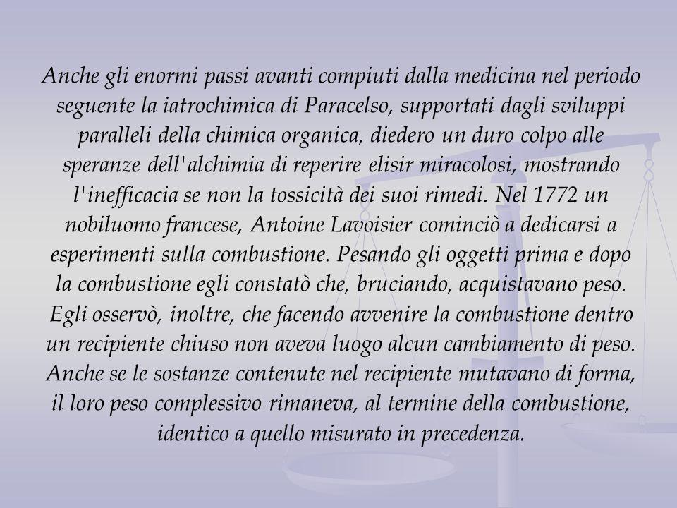 Anche gli enormi passi avanti compiuti dalla medicina nel periodo seguente la iatrochimica di Paracelso, supportati dagli sviluppi paralleli della chi