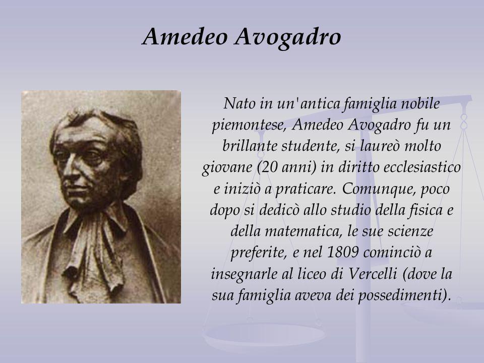Amedeo Avogadro Nato in un'antica famiglia nobile piemontese, Amedeo Avogadro fu un brillante studente, si laureò molto giovane (20 anni) in diritto e