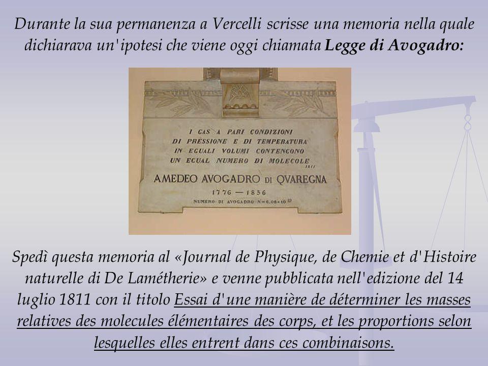 Durante la sua permanenza a Vercelli scrisse una memoria nella quale dichiarava un'ipotesi che viene oggi chiamata Legge di Avogadro: Spedì questa mem