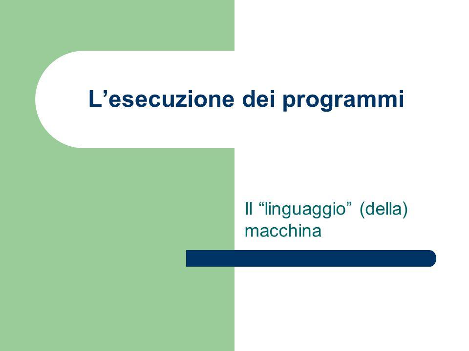 """L'esecuzione dei programmi Il """"linguaggio"""" (della) macchina"""