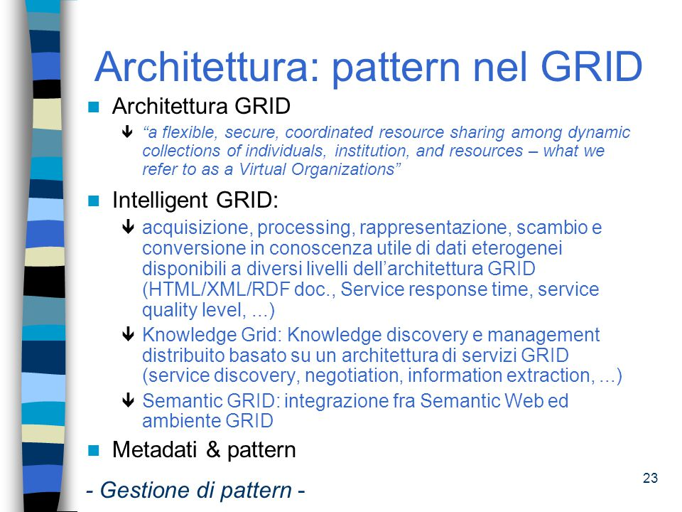 "23 Architettura: pattern nel GRID Architettura GRID ê ""a flexible, secure, coordinated resource sharing among dynamic collections of individuals, inst"