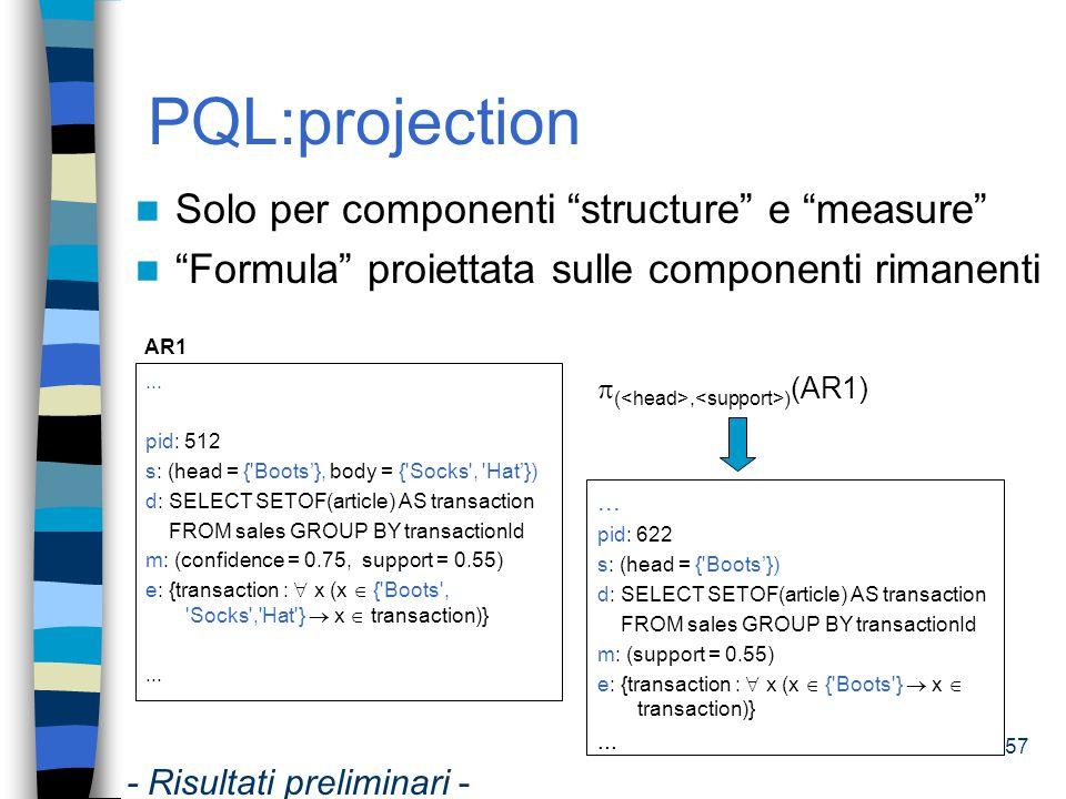 58 PQL:selection Predicati di selezione coinvolgono tutte le componenti del pattern Operatori sui pattern ê Per struttura e misura: Identità (= i ) Shallow (= se ) e deep equality (= de ) ê Per source ed expression: Equivalenza (  ) Contenimento (  ) ê AND, OR, NOT - Risultati preliminari -