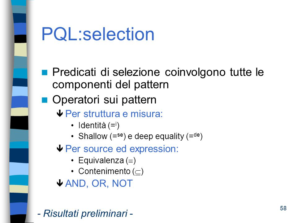 59 PQL:selection Esempio:  'Boots' IN s.head AND m.confidence>0.7 (AR1) pid: 512 s: (head = { Boots'}, body = { Socks , Hat'}) d: SELECT SETOF(article) AS transaction FROM sales GROUP BY transactionId m: (confidence = 0.75, support = 0.55) e: {transaction :  x (x  { Boots , Socks , Hat }  x  transaction)} pid: 513 s: (head = { Boots'}, body = {'Pant'}) d: SELECT SETOF(article) AS transaction FROM sales GROUP BY transactionId m: (confidence = 0.60, support = 0.60) e: {transaction :  x (x  { Boots , 'Pant'}  x  transaction)} AR1 pid: 512 s: (head = { Boots'}, body = { Socks , Hat'}) d: SELECT SETOF(article) AS transaction FROM sales GROUP BY transactionId m: (confidence = 0.75, support = 0.55) e: {transaction :  x (x  { Boots , Socks , Hat }  x  transaction)} - Risultati preliminari -