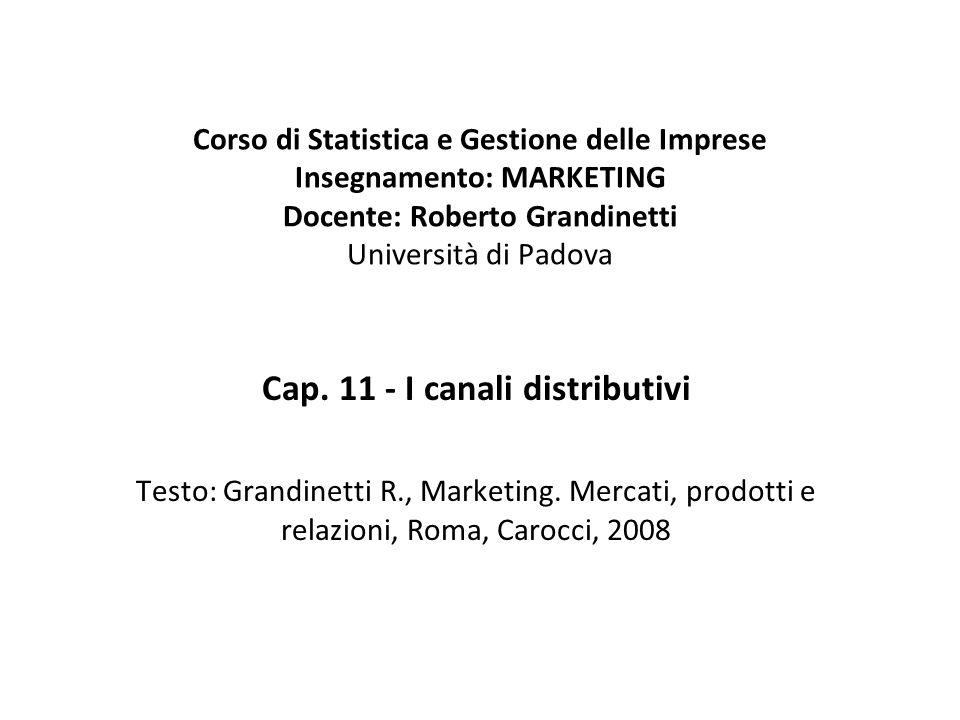 Corso di Statistica e Gestione delle Imprese Insegnamento: MARKETING Docente: Roberto Grandinetti Università di Padova Cap. 11 - I canali distributivi