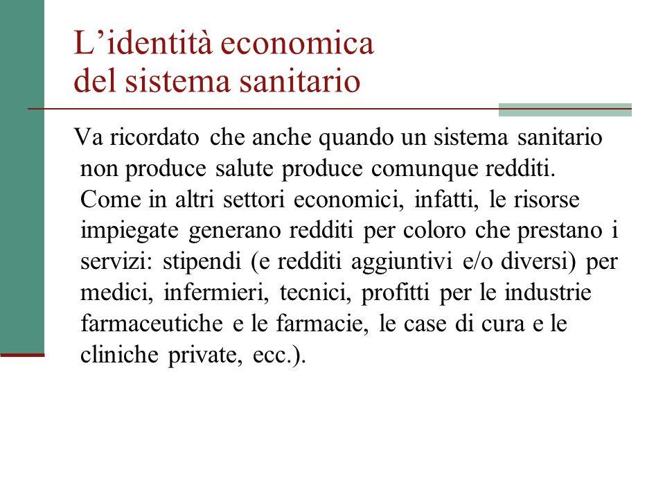 L'identità economica del sistema sanitario Va ricordato che anche quando un sistema sanitario non produce salute produce comunque redditi.
