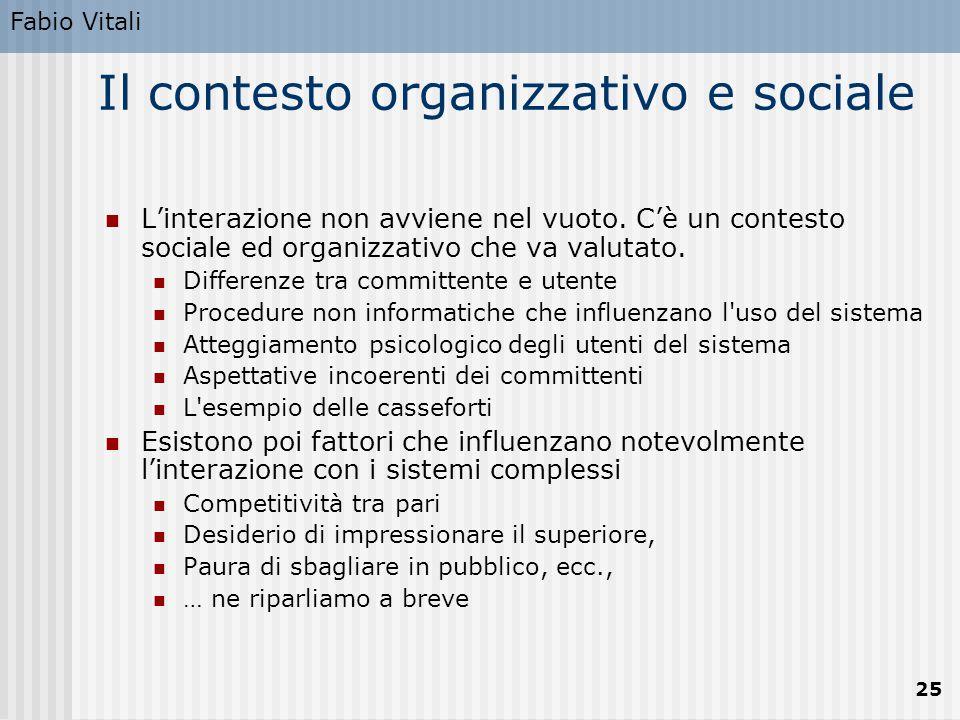 Fabio Vitali 25 Il contesto organizzativo e sociale L'interazione non avviene nel vuoto. C'è un contesto sociale ed organizzativo che va valutato. Dif