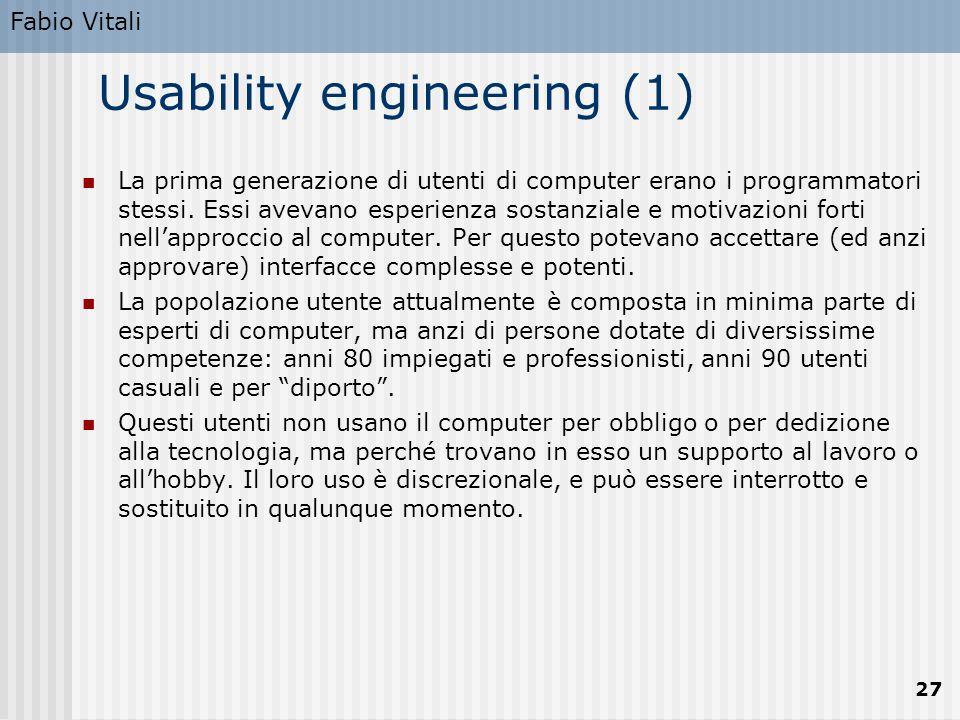 Fabio Vitali 27 Usability engineering (1) La prima generazione di utenti di computer erano i programmatori stessi. Essi avevano esperienza sostanziale